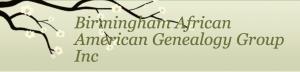 The BIRMINGHAM AFRICAN AMERICAN GENEALOGY GROUP mo...