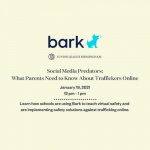 Social Media Predators: What Parents Need to Know About Online Human Traffickers, presented by Bark