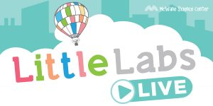 Little Labs Live! by McWane Science Center & P...