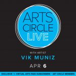 Arts Circle + Virtual Arts Pass Vik Muniz