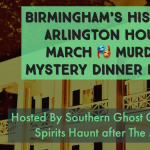 March Murder Mystery Dinner & Optional Spirits Hunt after at Birmingham's Historic Arlington House