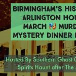 March Murder Mystery Dinner & Optional Spirits Hunt after at Birmingham's Historic Arlington House