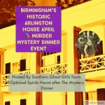 April Murder Mystery Dinner Event at Birmingham's Historic Arlington House w/optional haunts tour