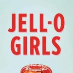 EATING OUR WORDS BOOK CLUB + AUTHOR EVENT: JELL-O GIRLS: A FAMILY HISTORY, by Allie Rowbottom