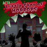 ACTA Theatre presents Little Shop of Horrors