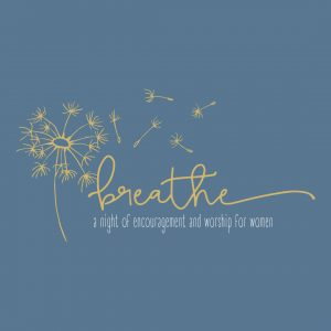 Breathe: A Night of Encouragement and Worship for ...