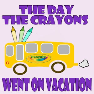 The Day the Crayons Went on Vacation